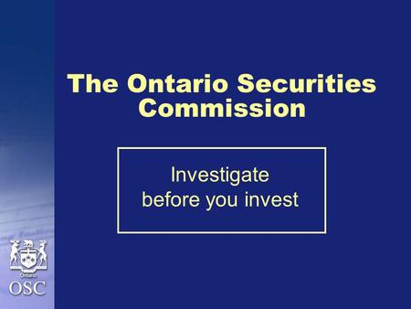 The Ontario Securities Commission Investigate before you invest.