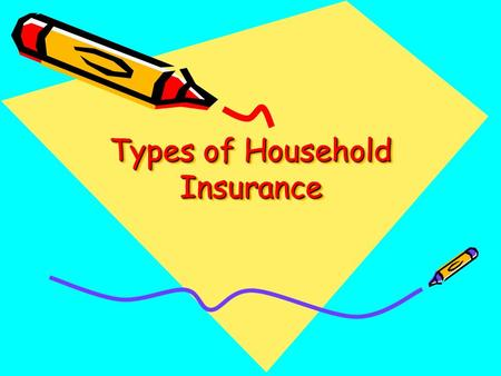 Types of Household Insurance. Distinguish between Insurance Protection against a loss you hope will not happen. Eg. car accident. Assurance Protection.
