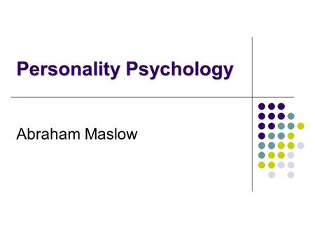 Abraham Maslow Personality Psychology. History Born April 1, 1908 in Brooklyn, New York. Died: June 8 1970, California Family: He married Bertha Goodman,