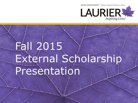 Fall 2015 External Scholarship Presentation. O ntario G raduate S cholarship: Provincial Funding C anada G raduate S cholarships: Federal Funding from.