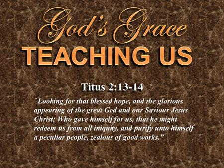 God's Grace TEACHING US Titus 2:13-14