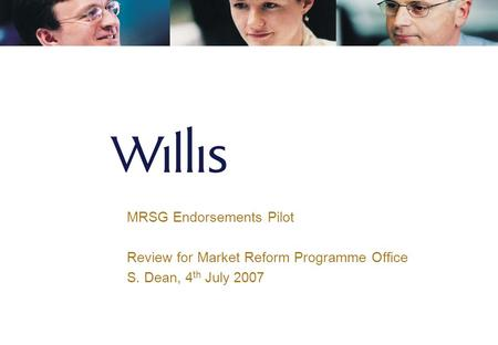 MRSG Endorsements Pilot Review for Market Reform Programme Office S. Dean, 4 th July 2007.