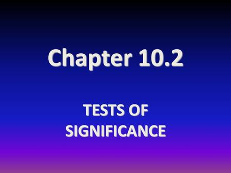 "Chapter 10.2 TESTS OF SIGNIFICANCE. TEST OF SIGNIFICANCE Two basic types of : ""Statistical Inference"" The One we have just studied: –C–CONFIDENCE INTERVALS."