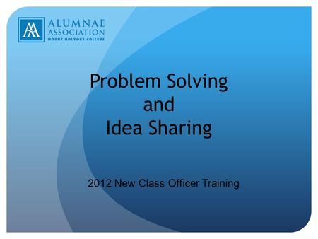 Problem Solving and Idea Sharing 2012 New Class Officer Training.