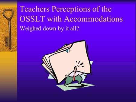 Teachers Perceptions of the OSSLT with Accommodations Weighed down by it all?