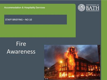 Accommodation & Hospitality Services STAFF BRIEFING – NO 10 Fire Awareness.