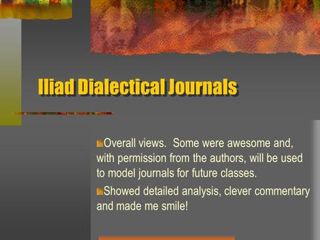 Iliad Dialectical Journals Iliad Dialectical Journals Overall views. Some were awesome and, with permission from the authors, will be used to model journals.