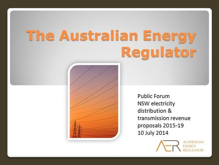 The Australian Energy Regulator Public Forum NSW electricity distribution & transmission revenue proposals 2015-19 10 July 2014.