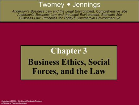 Copyright © 2008 by West Legal Studies in Business A Division of Thomson Learning Chapter 3 Business Ethics, Social Forces, and the Law Twomey Jennings.