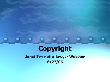 Copyright Janet I'm-not-a-lawyer Webster 6/27/06.