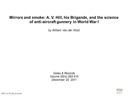 Mirrors and smoke: A. V. Hill, his Brigands, and the science of anti-aircraft gunnery in World War I by William Van der Kloot Notes & Records Volume 65(4):393-410.