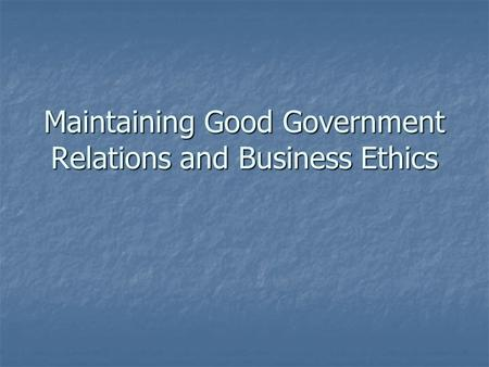 Maintaining Good Government Relations and Business Ethics.