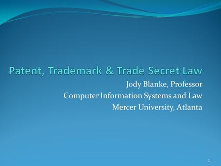 Jody Blanke, Professor Computer Information Systems and Law Mercer University, Atlanta 1.