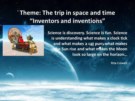 "Theme: The trip in space and time ""Inventors and inventions"""