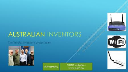 AUSTRALIAN INVENTORS The Wireless Network project team CSIRO website – www.csiro.au bibliography.