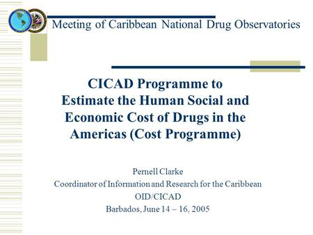 Meeting of Caribbean National Drug Observatories CICAD Programme to Estimate the Human Social and Economic Cost of Drugs in the Americas (Cost Programme)