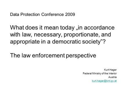 "Data Protection Conference 2009 What does it mean today ""in accordance with law, necessary, proportionate, and appropriate in a democratic society""? The."