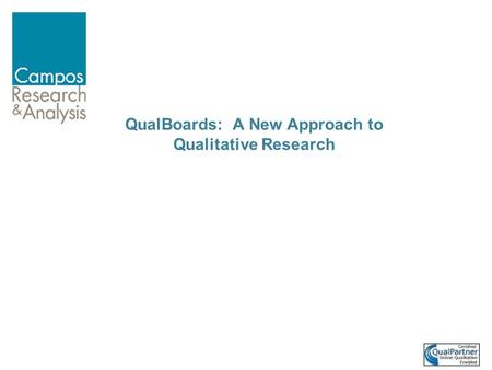 Copyright Group 20, 2001 QualBoards: A New Approach to Qualitative Research.
