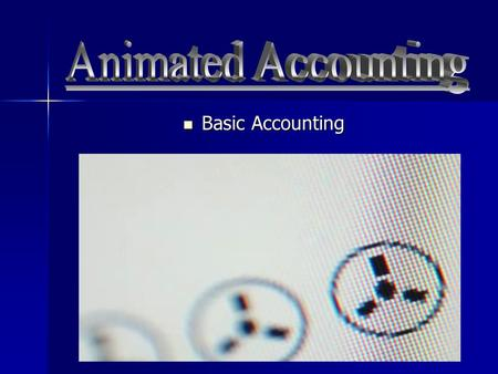 Basic Accounting Basic Accounting. Overview of accounting Understand the accounting equation Understand the accounting equation The implications of double.