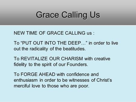 "NEW TIME OF GRACE CALLING us : To ""PUT OUT INTO THE DEEP…"" in order to live out the radicality of the beatitudes. To REVITALIZE OUR CHARISM with creative."