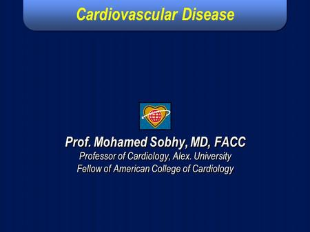 International Guidelines for Prevention of Atherosclerotic Cardiovascular Disease Prof. Mohamed Sobhy, MD, FACC Professor of Cardiology, Alex. University.