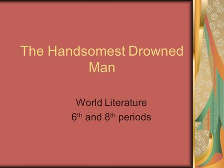magical realism and the handsomest drowned man in the world ppt  the handsomest drowned man