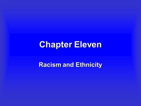 Chapter Eleven Racism and Ethnicity Objectives –To outline the practice of racism and to describe various forms of resistance to racism. –To provide.