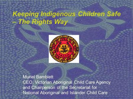 Muriel Bamblett CEO, Victorian Aboriginal Child Care Agency and Chairperson of the Secretariat for National Aboriginal and Islander Child Care Keeping.