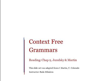 Context Free Grammars Reading: Chap 9, Jurafsky & Martin This slide set was adapted from J. Martin, U. Colorado Instructor: Rada Mihalcea.