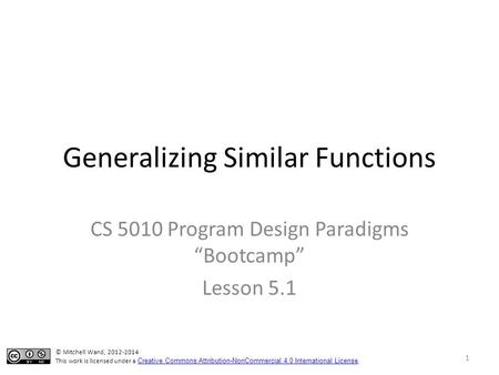 "Generalizing Similar Functions CS 5010 Program Design Paradigms ""Bootcamp"" Lesson 5.1 TexPoint fonts used in EMF. Read the TexPoint manual before you delete."