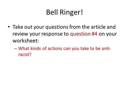 Bell Ringer! Take out your questions from the article and review your response to question #4 on your worksheet: – What kinds of actions can you take to.