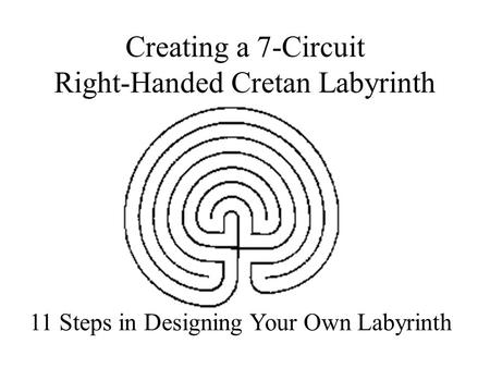 Creating a 7-Circuit Right-Handed Cretan Labyrinth 11 Steps in Designing Your Own Labyrinth.