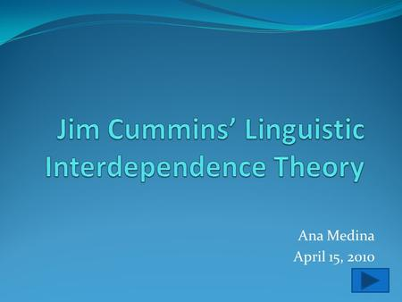 Ana Medina April 15, 2010. Objectives  Learn key concepts and terms about the interdependence theory  Learn about Jim Cummins' contribution to the language.