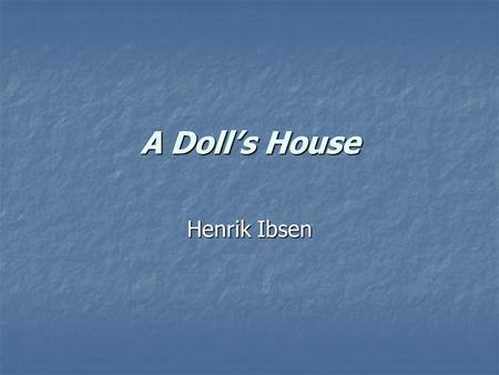 A Doll's House Henrik Ibsen. Henrik Ibsen Background March 20, 1828 – May 23, 1906 Major Norwegian playwright Major Norwegian playwright Responsible for.