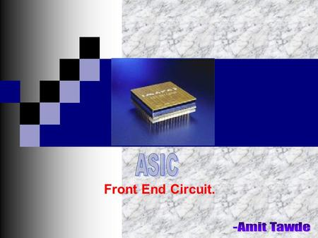 Front End Circuit.. CZT FRONT END ELECTRONICS INTERFACE CZTASIC FRONT END ELECTRONICS TO PROCESSING ELECTRONICS -500 V BIAS+/-2V +/-15V I/O signal.
