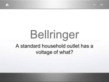 Bellringer A standard household outlet has a voltage of what?