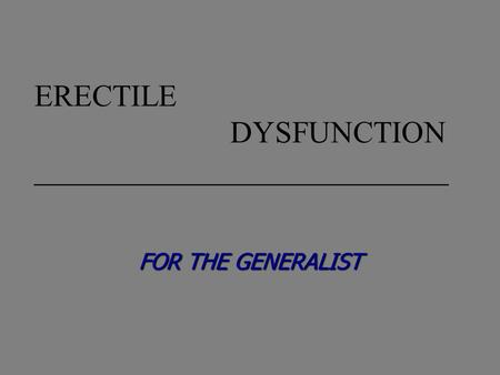 ERECTILE DYSFUNCTION ___________________________ FOR THE GENERALIST.