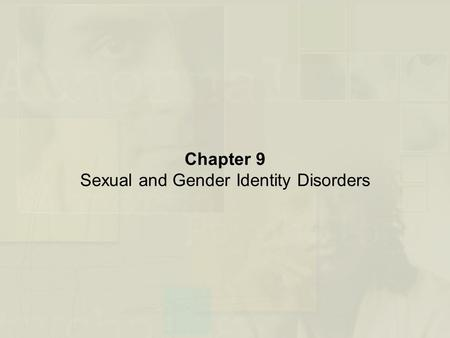 "Chapter 9 Sexual and Gender Identity Disorders. Sexual and Gender Identity Disorders: An Overview What Is ""Normal"" vs. ""Abnormal"" Sexual Behavior? –Normative."