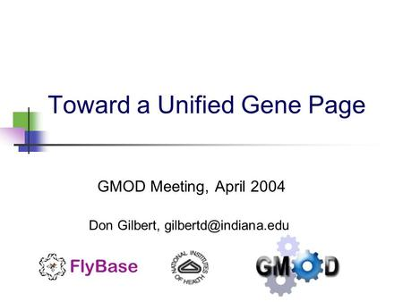 Toward a Unified Gene Page GMOD Meeting, April 2004 Don Gilbert,