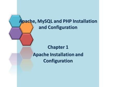 Apache, MySQL and PHP Installation and Configuration Chapter 1 Apache Installation and Configuration.