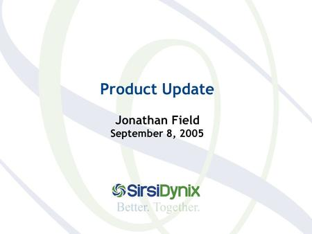 Product Update Jonathan Field September 8, 2005. Enterprise Portal Solution + Rooms EPS - Single interface to all the relevant high quality information.