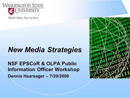 New Media Strategies NSF EPSCoR & OLPA Public Information Officer Workshop Dennis Haarsager – 7/20/2006.