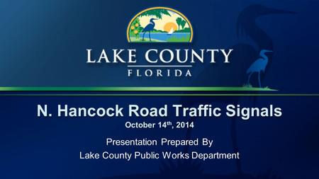 N. Hancock Road Traffic Signals October 14 th, 2014 Presentation Prepared By Lake County Public Works Department.