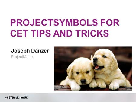 Joseph Danzer PROJECTSYMBOLS FOR CET TIPS AND TRICKS ProjectMatrix.