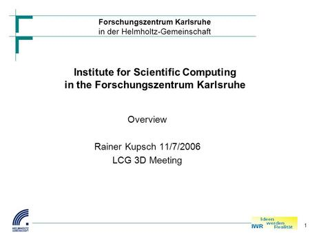 Forschungszentrum Karlsruhe in der Helmholtz-Gemeinschaft 1 Institute for Scientific Computing in the Forschungszentrum Karlsruhe Overview Rainer Kupsch.