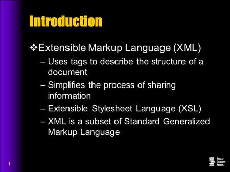 1 Introduction  Extensible Markup Language (XML) –Uses tags to describe the structure of a document –Simplifies the process of sharing information –Extensible.