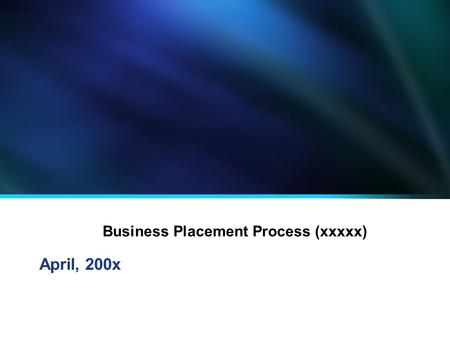 Business Placement Process (xxxxx) April, 200x. 2 D1: Charter Team Date: 8-11-xx Project Team Leader(s):Project Champion (s): Project Sponsor: Project.