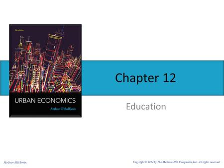 Education Chapter 12 McGraw-Hill/Irwin Copyright © 2012 by The McGraw-Hill Companies, Inc. All rights reserved.
