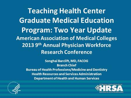 Teaching Health Center Graduate Medical Education Program: Two Year Update American Association of Medical Colleges 2013 9 th Annual Physician Workforce.