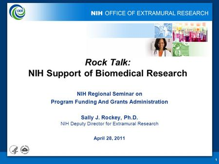 1 Rock Talk: NIH Support of Biomedical Research NIH Regional Seminar on Program Funding And Grants Administration Sally J. Rockey, Ph.D. NIH Deputy Director.